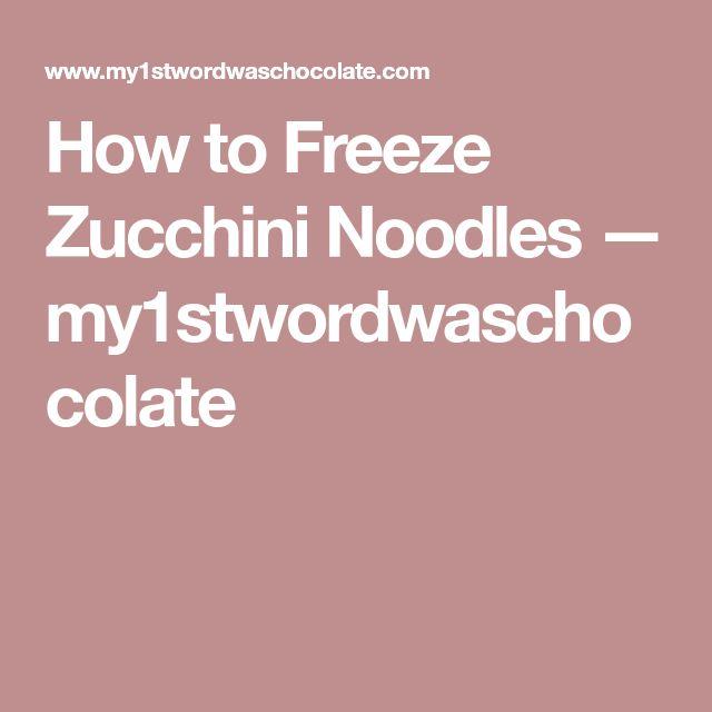 How to Freeze Zucchini Noodles — my1stwordwaschocolate
