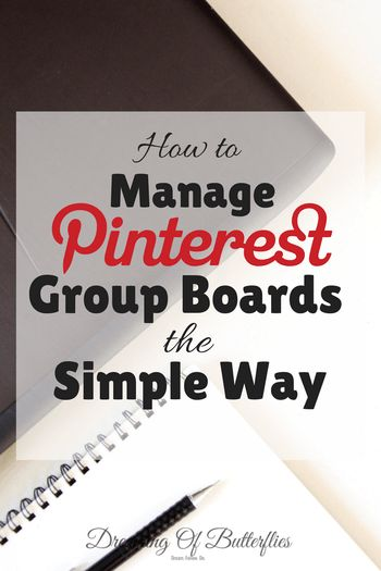 How to manage Pinterest Group Boards the Simple Way ~ Dreaming of butterflies