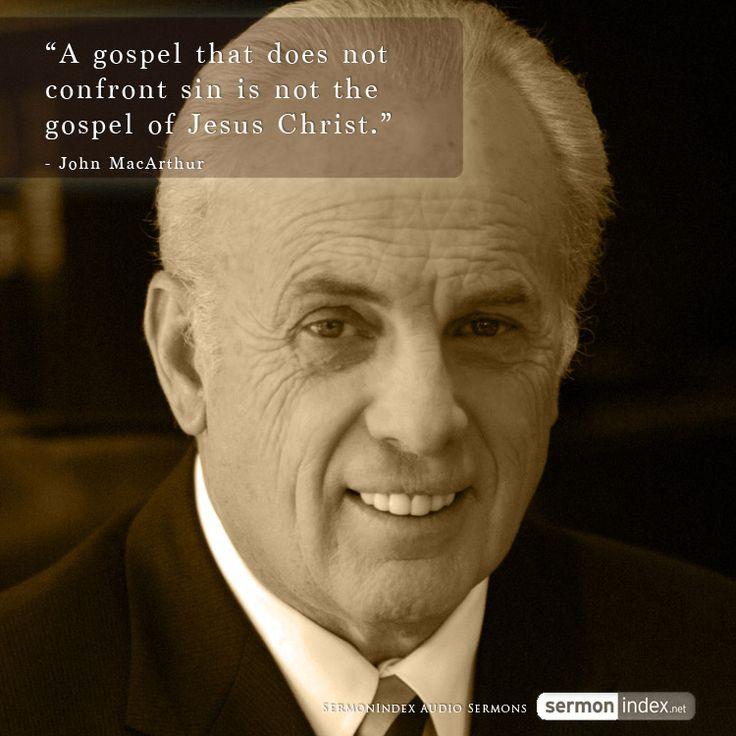"""A gospel that does not confront sin is not the gospel of Jesus Christ."" - John MacArthur"
