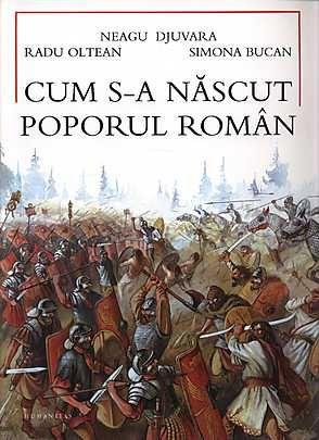 Cum s-a nascut poporul roman - Neagu Djuvara, Radu Oltean, Simona Bucan