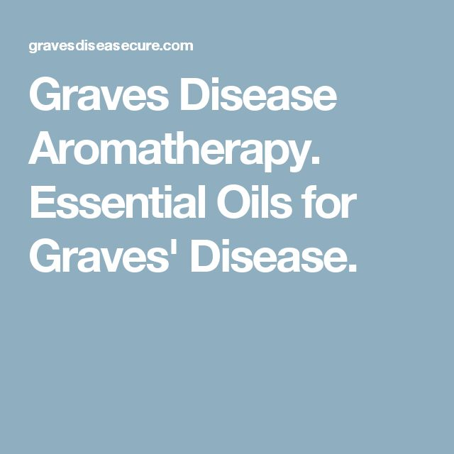 Graves Disease Aromatherapy. Essential Oils for Graves' Disease.
