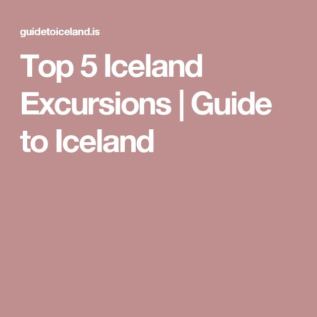 Top 5 Iceland Excursions | Guide to Iceland