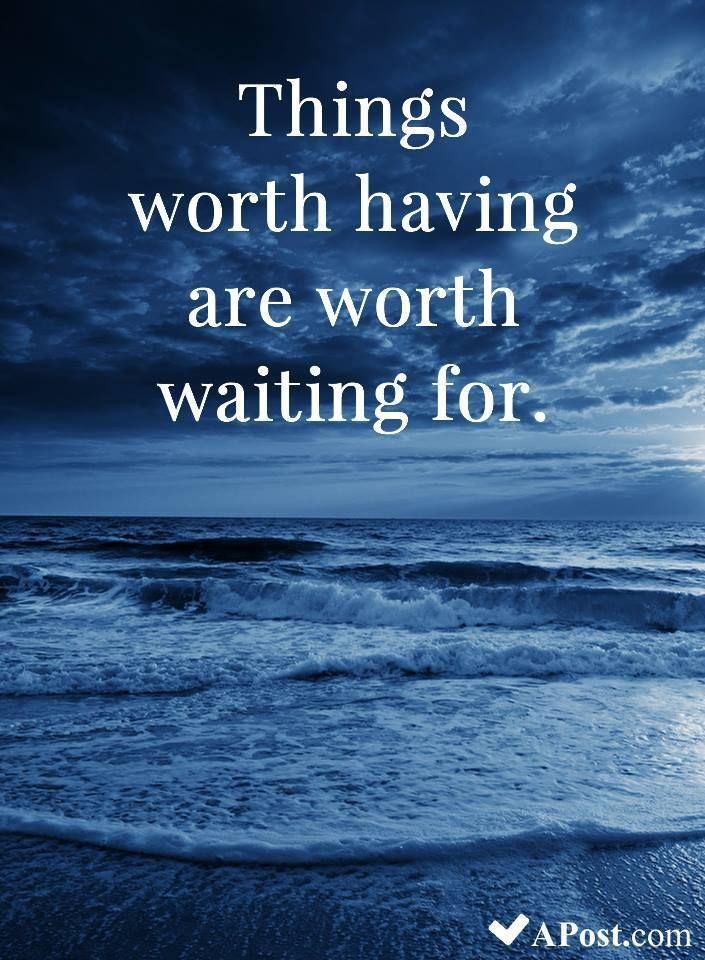 Things Worth Having Are Worth Waiting For Quotes Inspirational Motivational Inspiration Quote Feelstro Positive Quotes Be Yourself Quotes Waiting Quotes