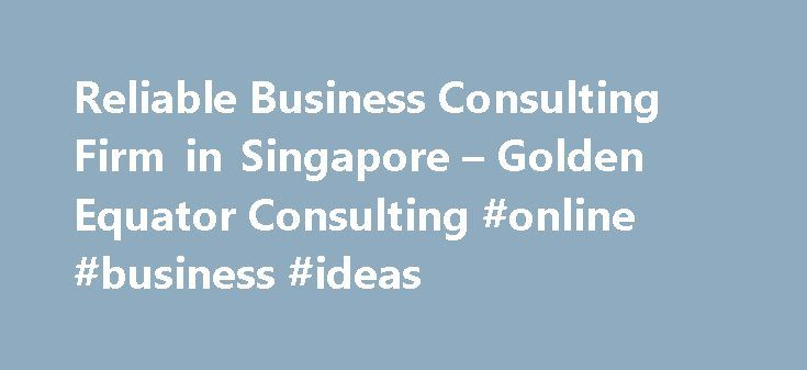 Reliable Business Consulting Firm in Singapore – Golden Equator Consulting #online #business #ideas http://business.remmont.com/reliable-business-consulting-firm-in-singapore-golden-equator-consulting-online-business-ideas/  #business consulting firms # Golden Equator Consulting provides business management solutions to Small and Medium-sized Enterprises, producing effective strategic and execution-driven results across every vertical, as well as offering our expertise in the Marketing and…