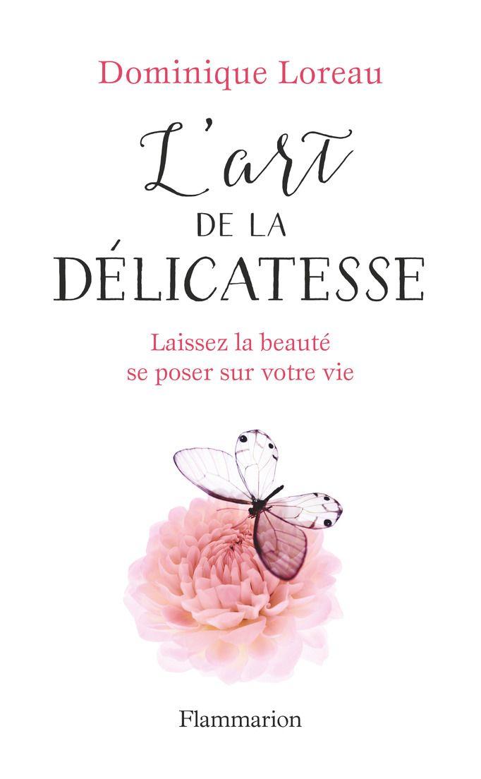 Amazon.fr - L'art de la délicatesse : Laissez la beauté se poser sur votre vie - Dominique Loreau - Livres