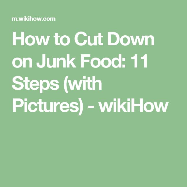 How to Cut Down on Junk Food: 11 Steps (with Pictures) - wikiHow