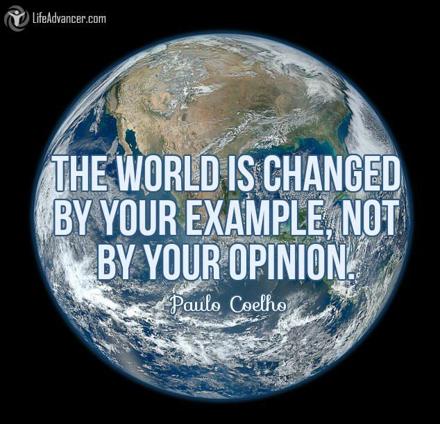 The world is changed by your example #quotes | via @lifeadvancer