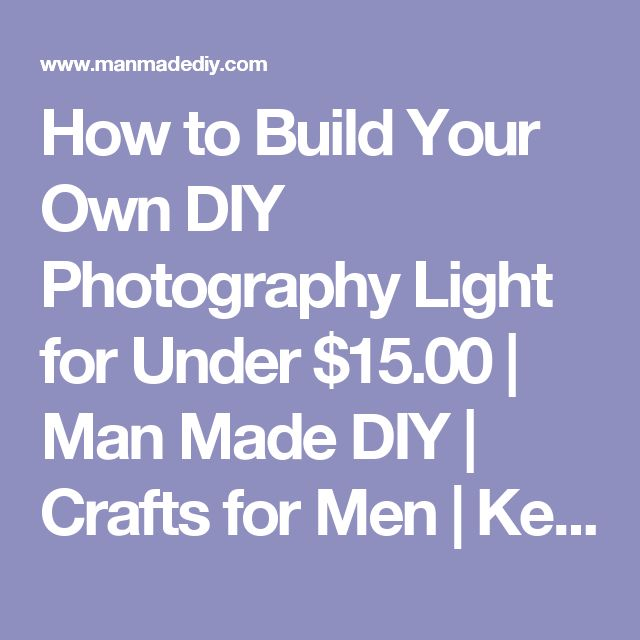 How to Build Your Own DIY Photography Light for Under $15.00 | Man Made DIY  |  Crafts for Men | Keywords: hack, electric, how-to, art