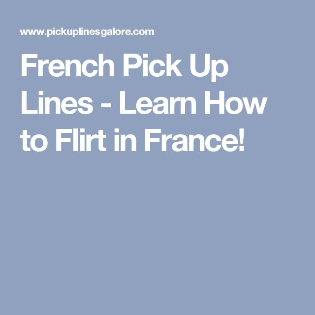 French Pick Up Lines - Learn How to Flirt in France!