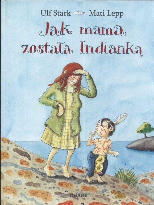 Jak mama została Indianką Stark Ulf, Lepp Mati Zakamarki.Księgarnia internetowa Czytam.pl