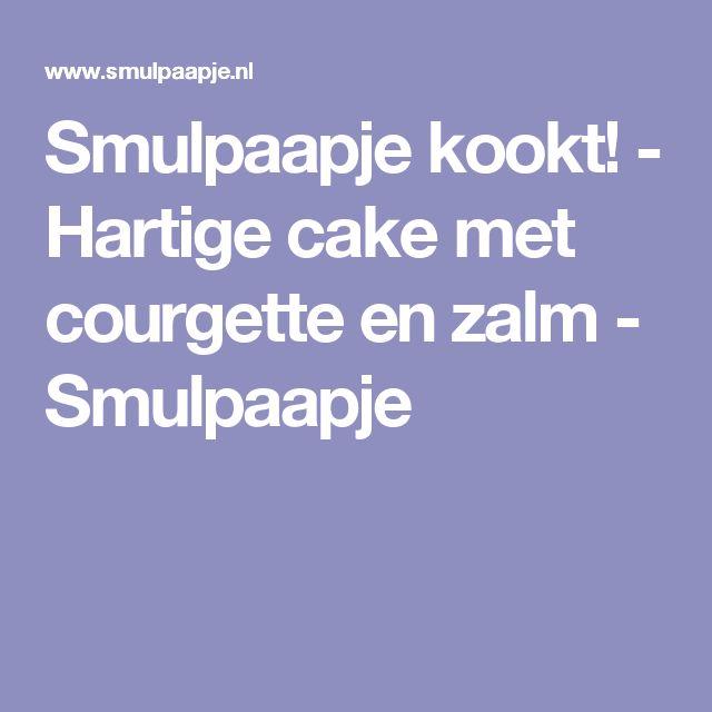 Smulpaapje kookt! - Hartige cake met courgette en zalm - Smulpaapje