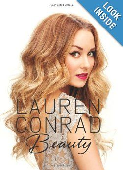 Lauren Conrad Beauty: Lauren Conrad, Elise Loehnen: 9780062128454: Amazon.com: Books