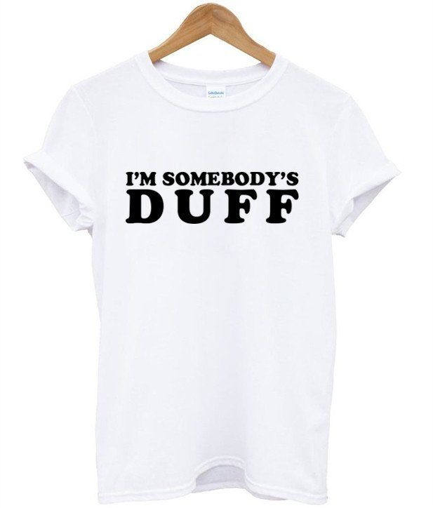 I'm somebody's DUFF tshirt  #tshirt # Tee # i'm_somebody's Duff