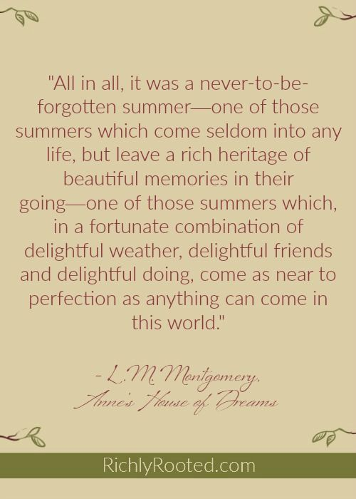 One of the best su… One of the best summer quotes from Anne of Green Gables series! I love how Anne Shirley notices and appreciates each season. This particular quote comes from Anne's House of Dreams by L.M. Montgomery.