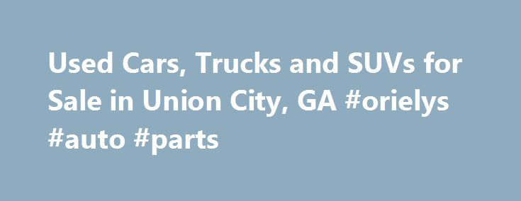 Used Cars, Trucks and SUVs for Sale in Union City, GA #orielys #auto #parts http://australia.remmont.com/used-cars-trucks-and-suvs-for-sale-in-union-city-ga-orielys-auto-parts/  #usa auto # Get Financing! Used Cars for Sale in Union City Our dealership has a large collection of used cars for sale in Union City. We make the purchase a pleasant experience for our clients by putting our best price forward. Our high turnover with lower margins means that clients save money. In addition, we…