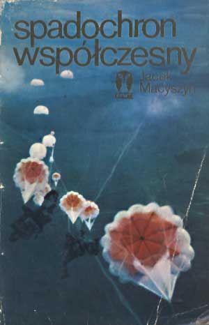 Spadochron współczesny, Jacek Macyszyn, MON, 1981, http://www.antykwariat.nepo.pl/spadochron-wspolczesny-jacek-macyszyn-p-1395.html