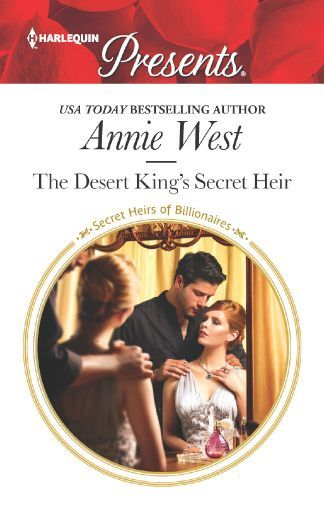 The Desert King's Secret Heir by Annie West; Harlequin Presents