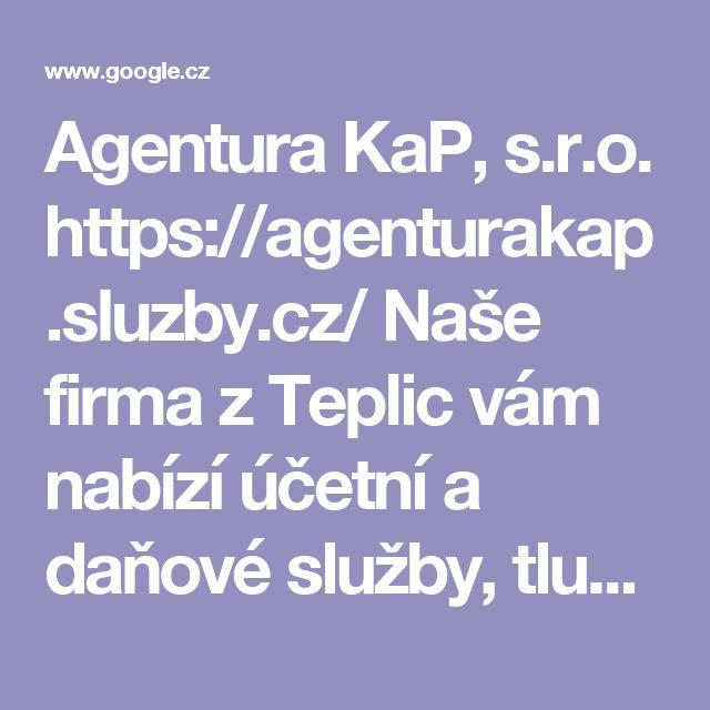 Agentura KaP, s.r.o.  https://agenturakap.sluzby.cz/  Naše firma z Teplic vám nabízí účetní a daňové služby, tlumočení a překlady. Zajišťujeme také administrativní servis, pronájem prostor, školení, pomůžeme vám...