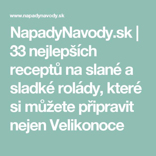 NapadyNavody.sk | 33 nejlepších receptů na slané a sladké rolády, které si můžete připravit nejen Velikonoce