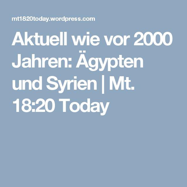 Aktuell wie vor 2000 Jahren: Ägypten und Syrien | Mt. 18:20 Today