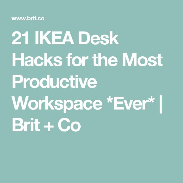 21 IKEA Desk Hacks for the Most Productive Workspace *Ever*   Brit + Co