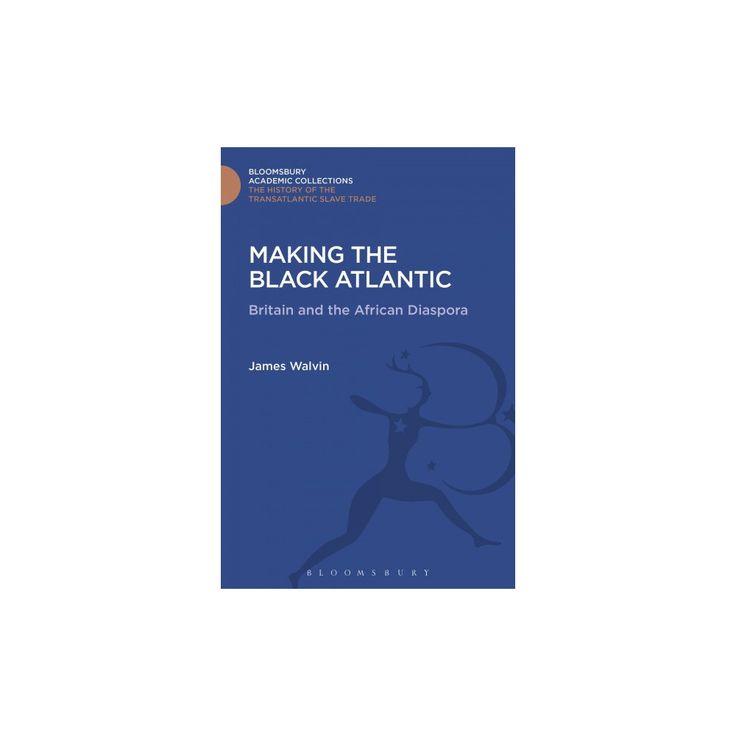 Making the Black Atlantic : Britain and the African Diaspora (Hardcover) (James Walvin)