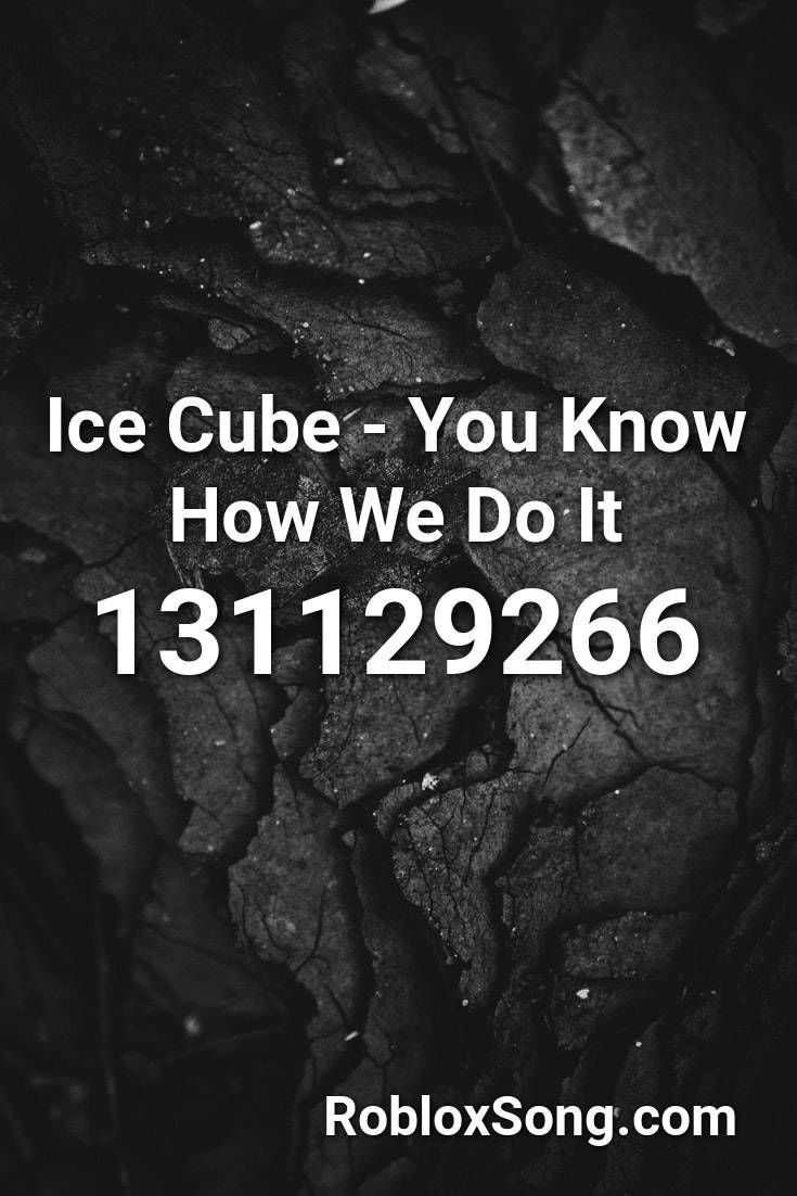 Rap Roblox Music Codes 2017 Ice Cube You Know How We Do It Roblox Id Roblox Music Codes In 2020 Songs Eminem Roblox
