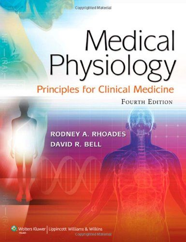 Medical Physiology: Principles for Clinical Medicine (MEDICAL PHYSIOLOGY (RHOADES))/Rodney A. Rhoades PhD, David R. Bell PhD