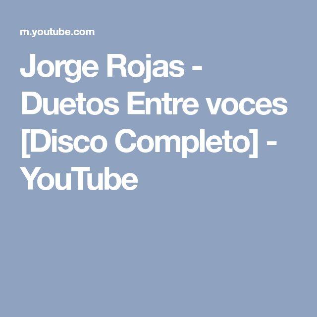 Jorge Rojas - Duetos Entre voces [Disco Completo] - YouTube