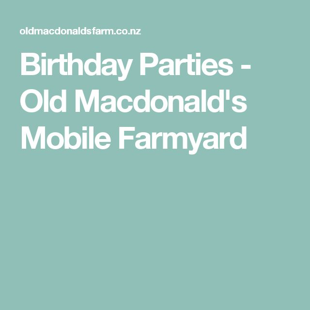 Birthday Parties - Old Macdonald's Mobile Farmyard