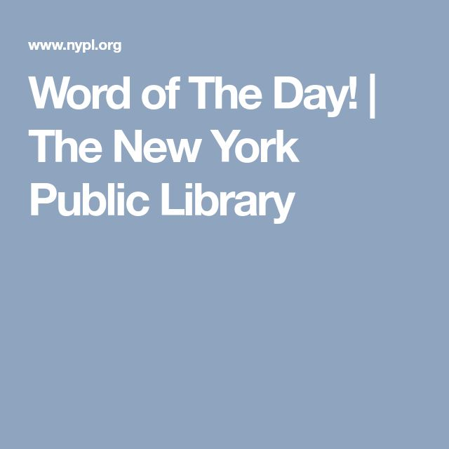 Word of The Day! | The New York Public Library
