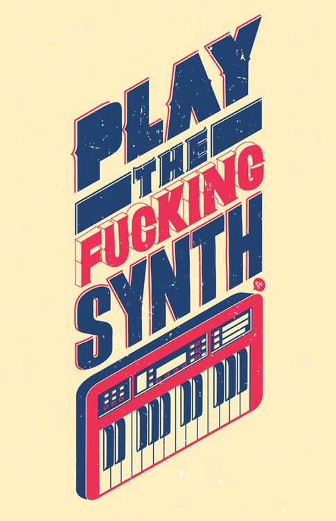 """""""Play the fucking synth"""" by Manuel Cetina"""