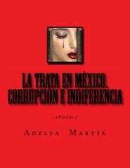 La Trata en Mèxico. Corrupciòn e indiferencia.  Novela de ficciòn donde se trata el terrible problema que afecta a cientos  de mujeres y niñas en Mèxico.