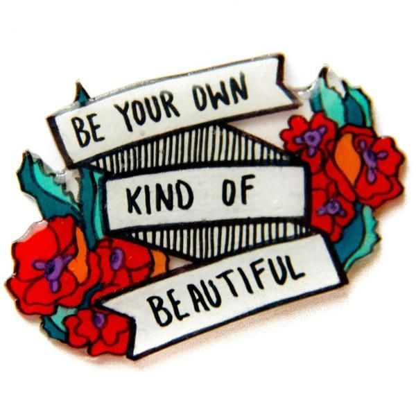 """""""be your own kind of beautiful"""" feminist lapel pin. Inspirational body positivity quotes. Banner with flowers and poppies."""
