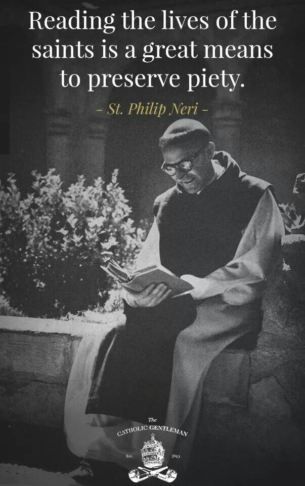 """(via Gloria D.) St. Philip Neri- """"Reading the lives of the saints is a great means to preserve piety."""""""