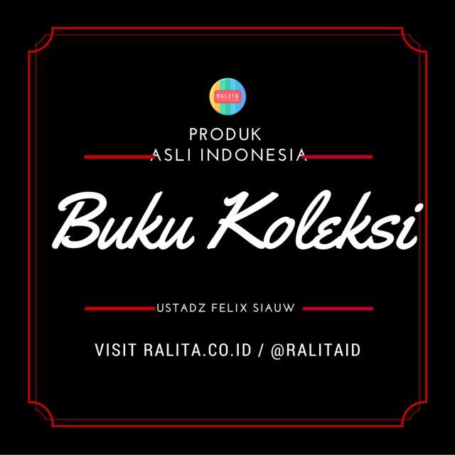 Toko Online Asli Indonesia Menjual Produk Unik, Asli Indo & Syar'i SMS/WA : 083897355537 BBM : RALITA Line/Twitter : @ralitaid Carousell/Path : ralita www.ralita.co.id  BUKU KOLEKSI FELIX SIAUW