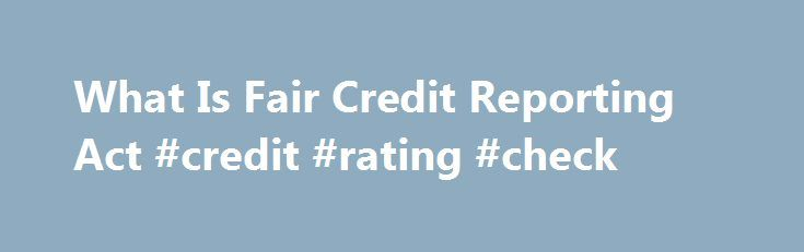 What Is Fair Credit Reporting Act #credit #rating #check http://credit-loan.remmont.com/what-is-fair-credit-reporting-act-credit-rating-check/  #what is the fair credit reporting act # They What is fair credit reporting act can certainly produce a scenario where the debtor confronts considerable financial circumstances. In this offer, the home interest rates are relatively higher. Instant Decision Loans For Unemployed Renter personal loans are approved for below-average credit British…