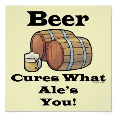 Beer Cures What Ales You