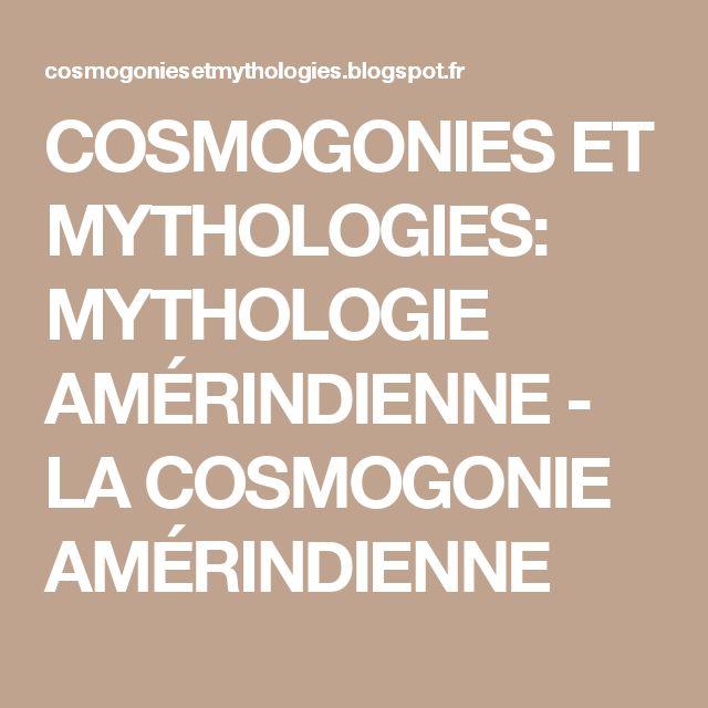 COSMOGONIES ET MYTHOLOGIES: MYTHOLOGIE AMÉRINDIENNE - LA COSMOGONIE AMÉRINDIENNE