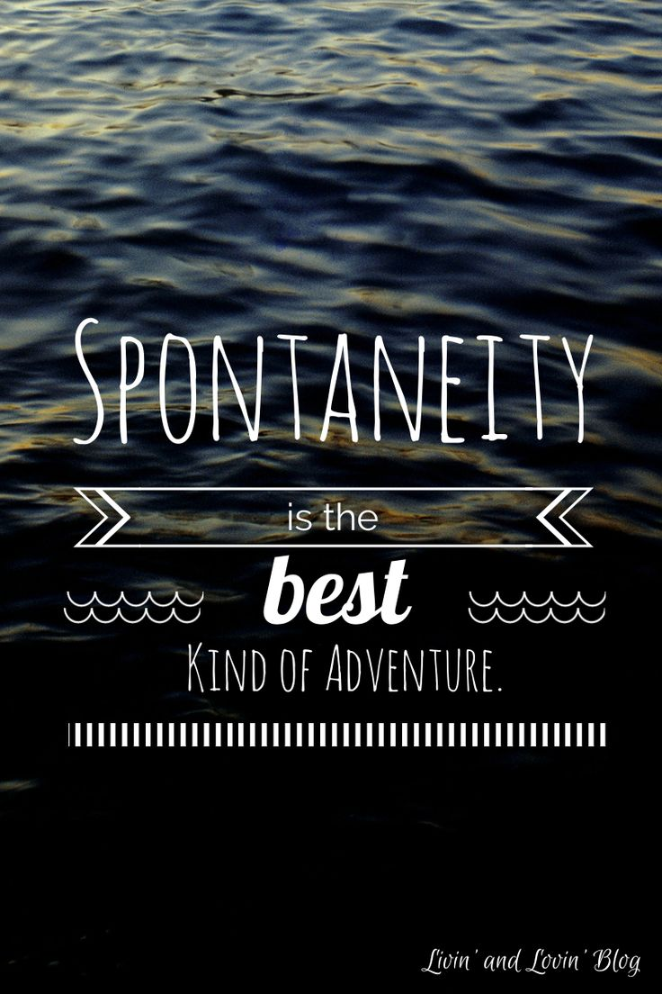 Spontaneity is the best kind of adventure