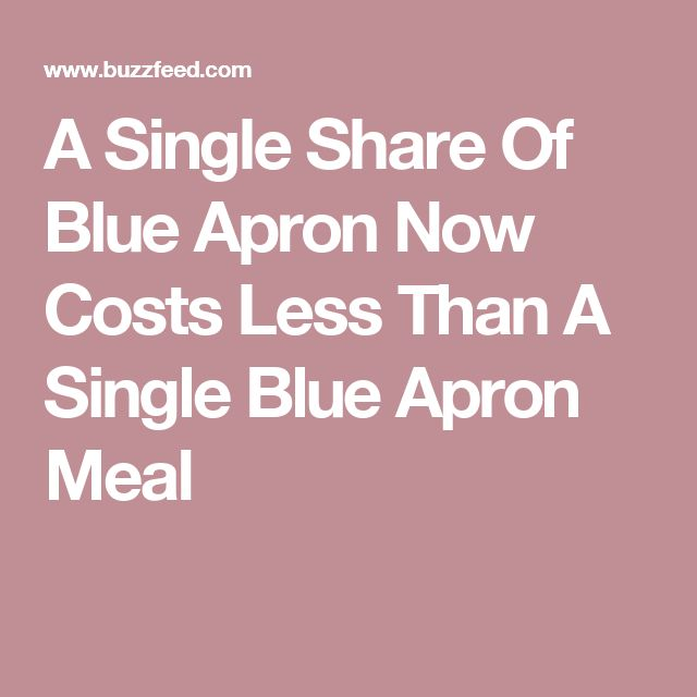 A Single Share Of Blue Apron Now Costs Less Than A Single Blue Apron Meal