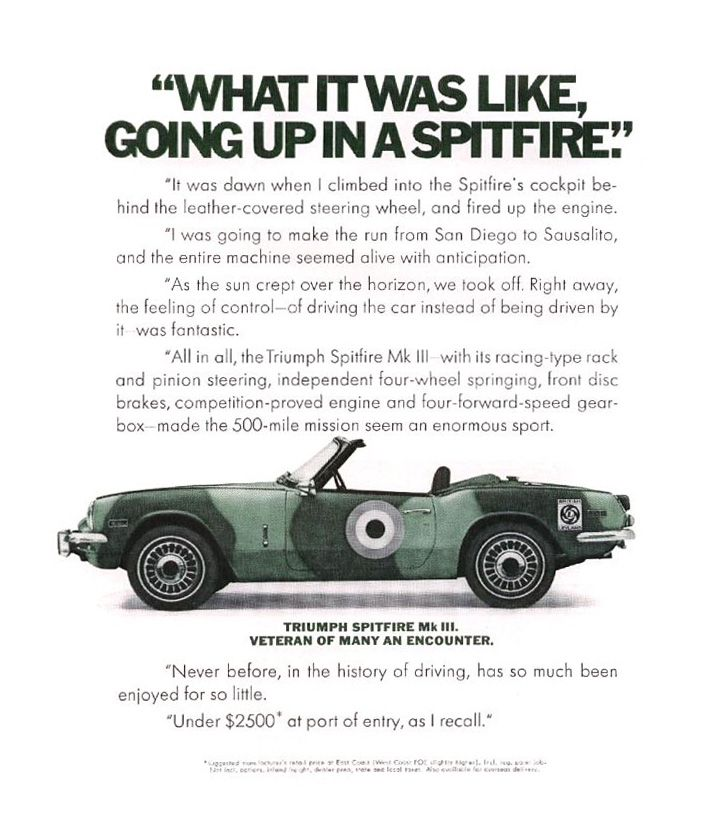 A 1970 Triumph Spitfire Mk III advertisement depicting the convertible in RAF camouflage livery. And yes, real cars still have manual transmissions with four, five, or six on the floor. Say no to the automatic transmission like most real driver's in Europe do. Shame on Land Rover and Jaguar for not making it an option on most of their vehicles. Once my favourite brands but not anymore. Once again the manufacturers have duped you into buying what they think you should have.