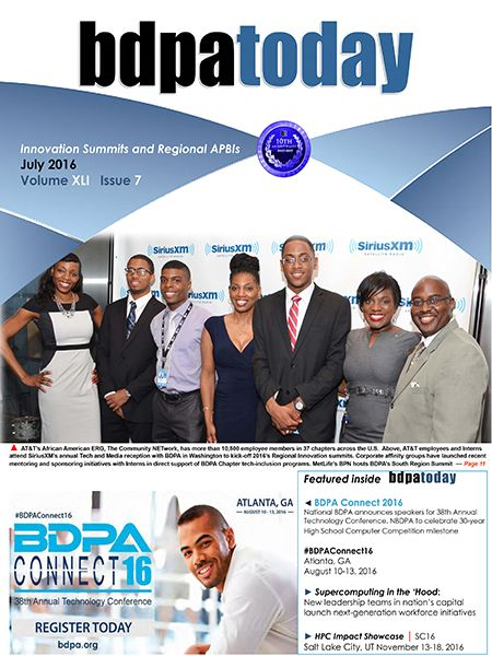 #bdpatoday | July 2016 edition. #bdpatoday now in its tenth year shares new features for Mentors and Student BDPA Members in #STEM, #TECHandMEDIA, and expanded coverage of this year's tech events with corporate sponsors and Employee Resource Groups (ERGs). Order Reprints  ► https://bdpatoday.org/store.html