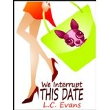 We Interrupt This Date (Kindle Edition)By L.C. Evans