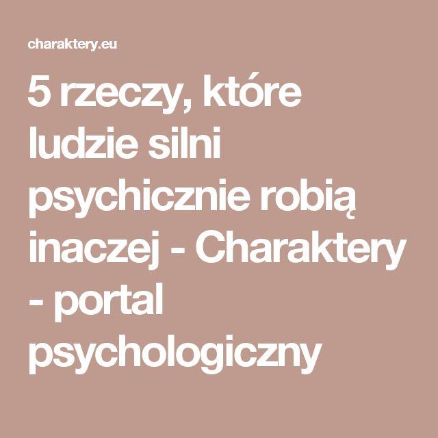 5 rzeczy, które ludzie silni psychicznie robią inaczej - Charaktery - portal psychologiczny