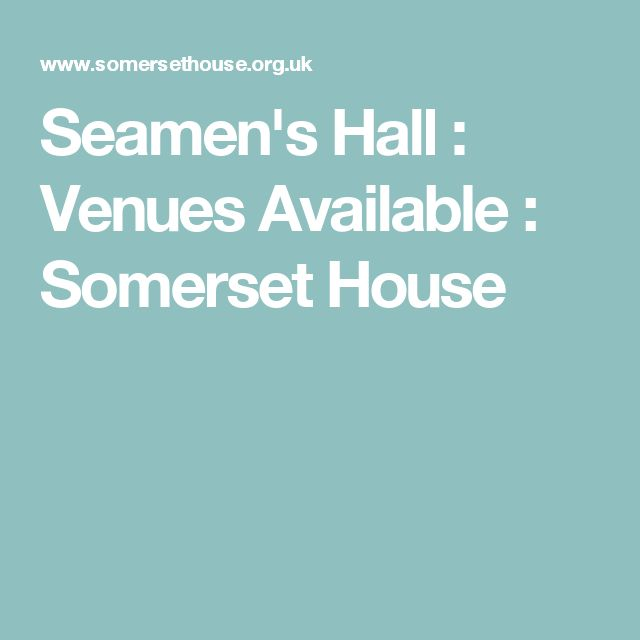 Seamen's Hall : Venues Available : Somerset House