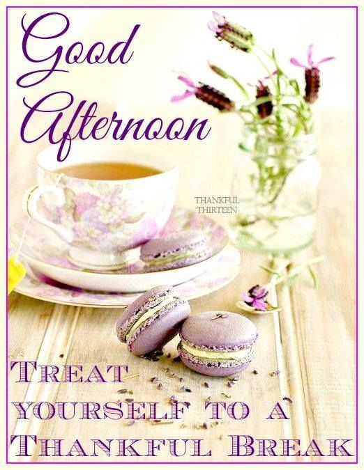 Good Afternoon Beloved..Treat Yourself To A Thankful Break., just what I'm doing! Love it too!..