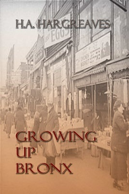 Growing Up Bronx, by H.A. Hargreaves . Collection of largely autobiographical stories based on Hargreaves youth in the Bronx.