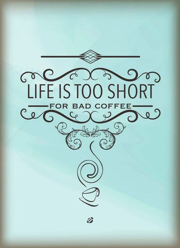 Life's to short for bad coffee   #Coffee