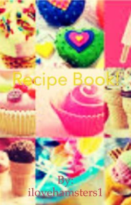 DIY Homemade Recipes! Includes yummy Desserts, Hamster treats, and lots more! :)